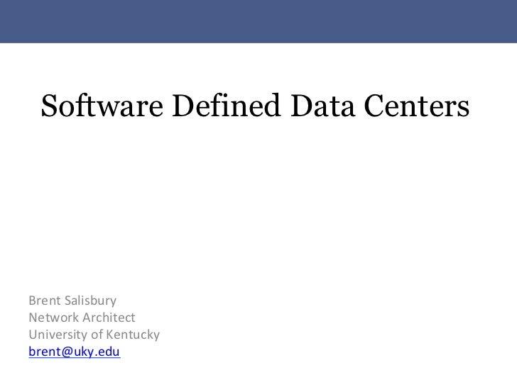 Software Defined Data CentersBrent Salisbury Network Architect University of Kentucky brent@uky.edu