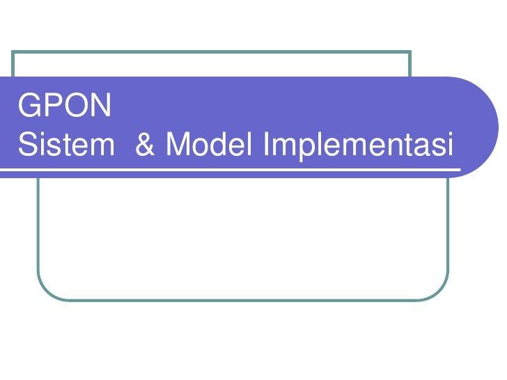 GPONSistem & Model Implementasi