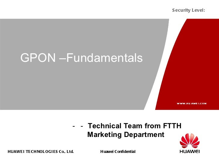 GPON –Fundamentals -- Technical Team from FTTH Marketing Department