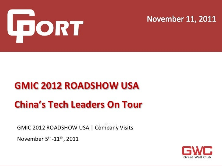GMIC	  2012	  ROADSHOW	  USA	  	  	  	  	         China's	  Tech	  Leaders	  On	  Tour	  	  	         GMIC...