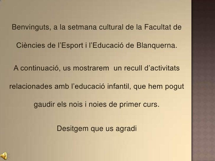 Benvinguts, a la setmana cultural de la Facultat de Ciències de l'Esport i l'Educació de Blanquerna.<br />A continuació, u...