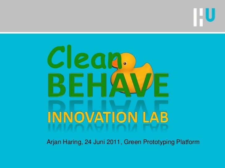 Behaveinnovation lab<br />Clean<br />Arjan Haring, 24 Juni 2011, Green Prototyping Platform<br />
