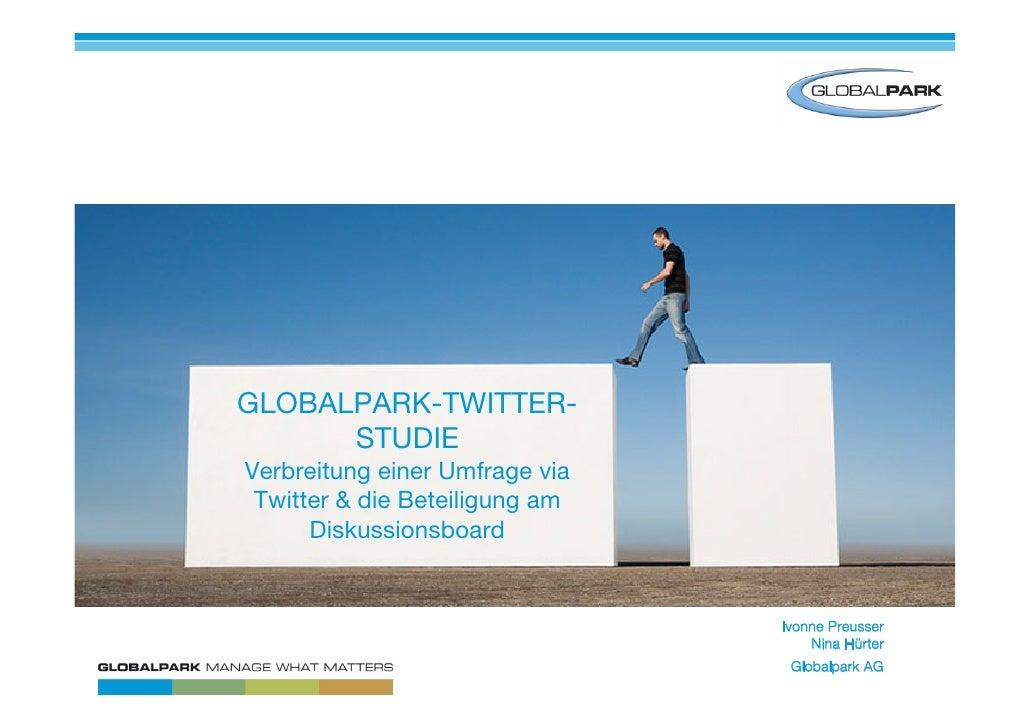 GLOBALPARK-TWITTER-       STUDIE Verbreitung einer Umfrage via  Twitter & die Beteiligung am       Diskussionsboard       ...