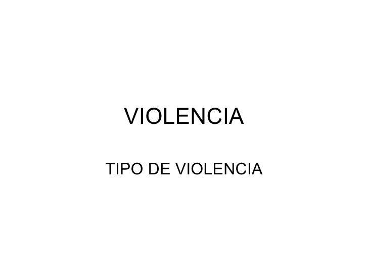 VIOLENCIA TIPO DE VIOLENCIA