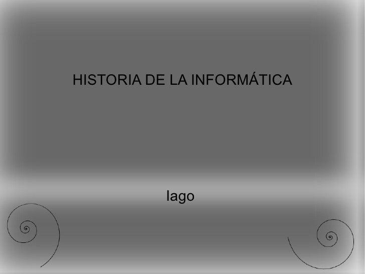 HISTORIA DE LA INFORMÁTICA Iago