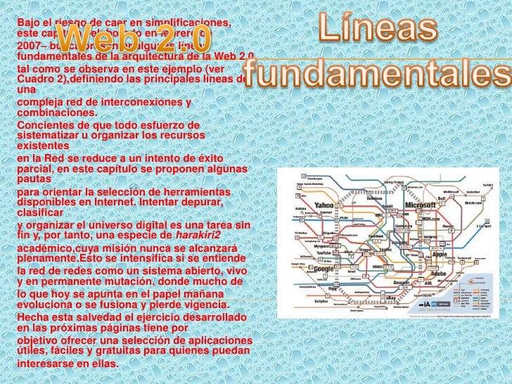 Líneas fundamentales<br />Web 2.0<br />Bajo el riesgo de caer en simplificaciones, este capítulo –elaborado en febrero de<...