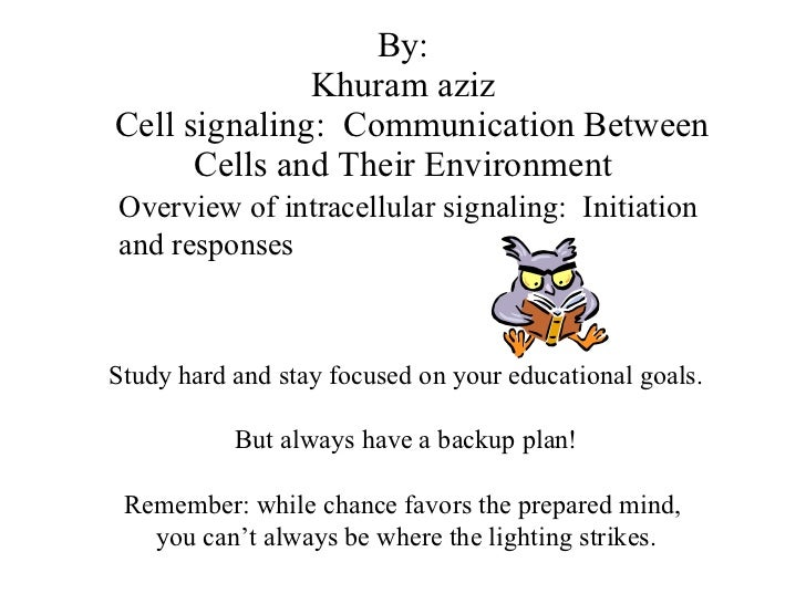 By: Khuram aziz   Cell signaling:  Communication Between Cells and Their Environment Study hard and stay focused on your e...