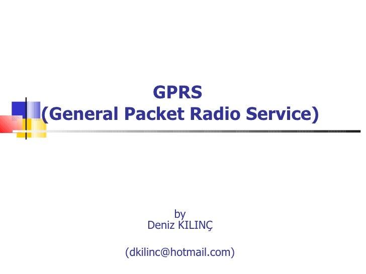 GPRS  (General Packet Radio Service) by Deniz KILINÇ (dkilinc@hotmail.com)