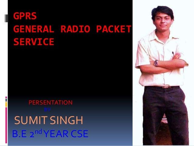 GPRSGENERAL RADIO PACKETSERVICE   PERSENTATION       BYSUMIT SINGHB.E 2nd YEAR CSE