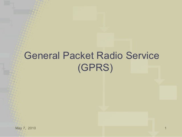 General Packet Radio Service              (GPRS)May 7, 2010                        1