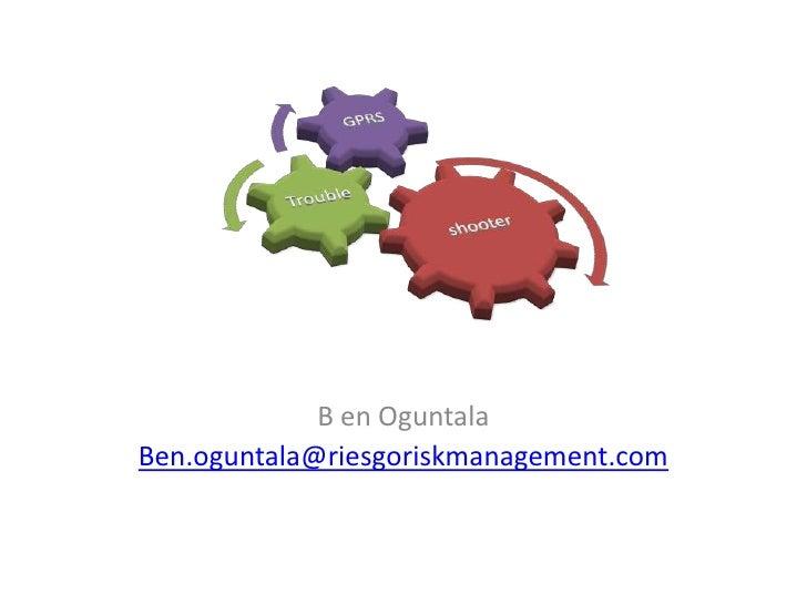 B en Oguntala<br />Ben.oguntala@riesgoriskmanagement.com<br />