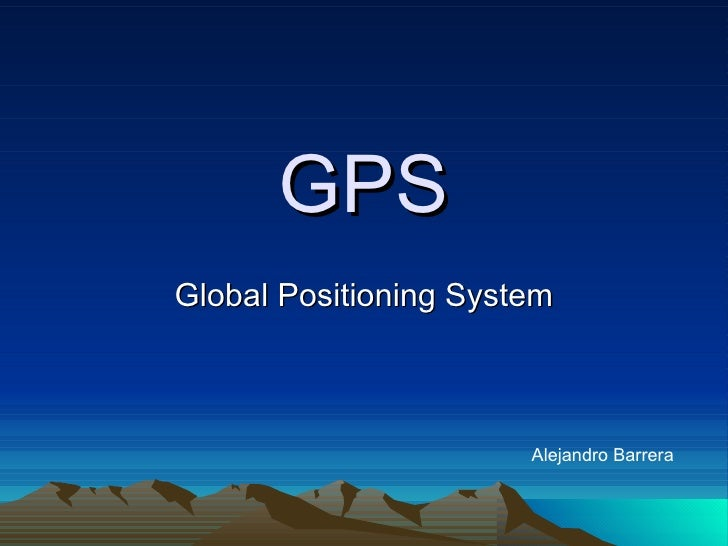 GPS Global  Positioning   System Alejandro Barrera