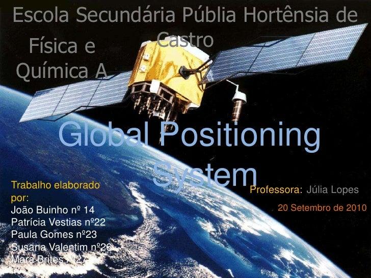 Escola Secundária Públia Hortênsia de Castro<br />Física e Química A<br />Professora:Júlia Lopes<br />Global Positioning S...