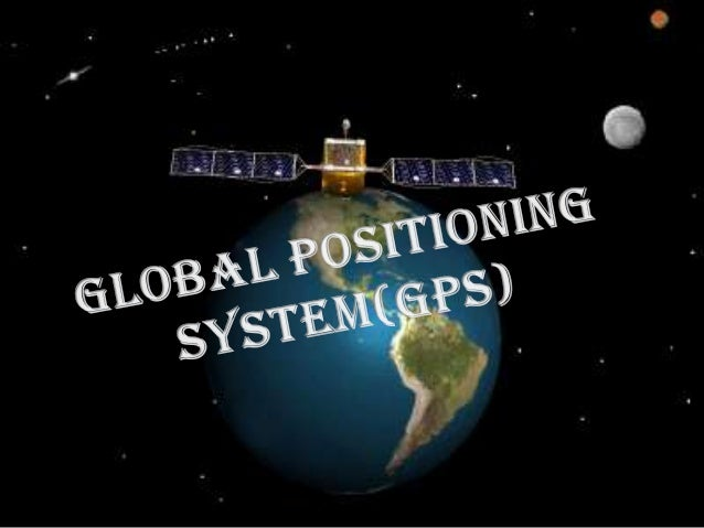 What's it? • It is a Space based satellite navigation system. • Provides : location and time information in all weather co...