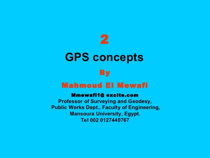 2 GPS concepts   By Mahmoud El Mewafi Mmewafi1@ excite.com Professor of Surveying and Geodesy, Public Works Dept., Faculty...