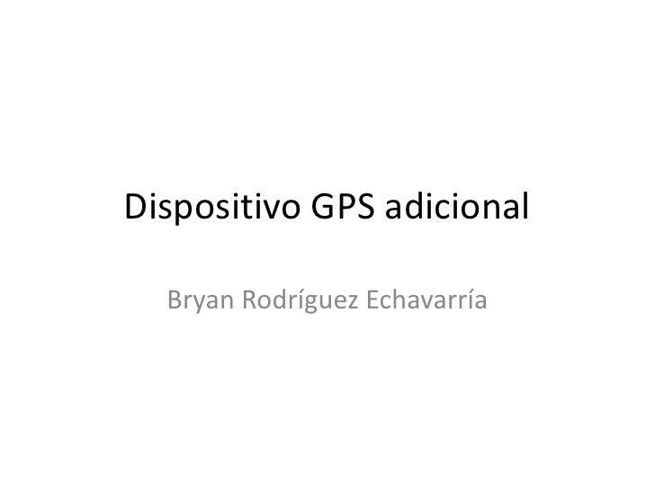 Dispositivo GPS adicional<br />Bryan Rodríguez Echavarría<br />