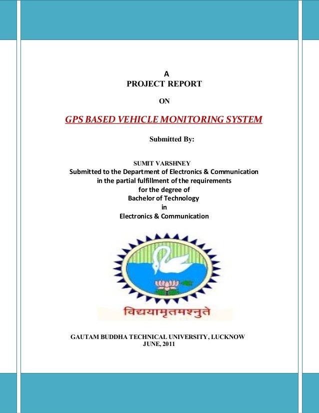 A PROJECT REPORT ON  GPS BASED VEHICLE MONITORING SYSTEM Submitted By: SUMIT VARSHNEY  Submitted to the Department of Elec...