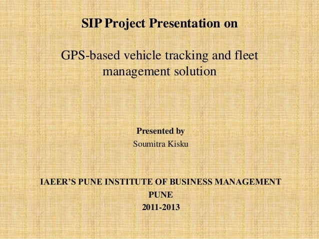 SIP Project Presentation on   GPS-based vehicle tracking and fleet         management solution                  Presented ...