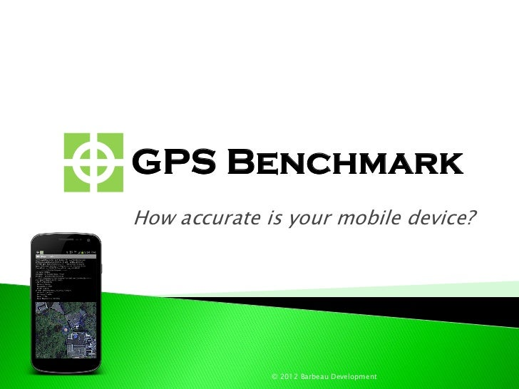 GPS BenchmarkHow accurate is your mobile device?              © 2012 Barbeau Development
