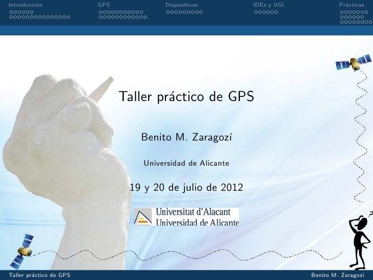 Introducci´n          o              GPS            Dispositivos         IDEs y VGI            Pr´cticas                  ...