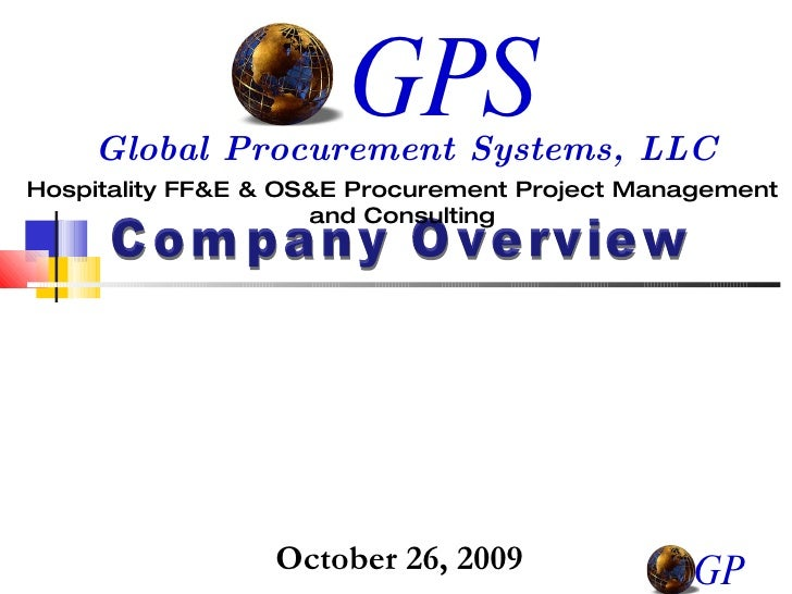 Company Overview Hospitality FF&E & OS&E Procurement Project Management and Consulting GPS Global Procurement Systems, LLC...