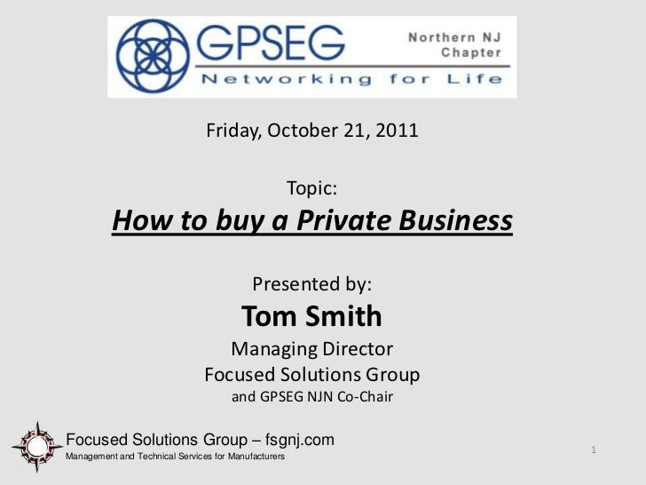 Friday, October 21, 2011                                                      Topic:          How to buy a Private Busines...