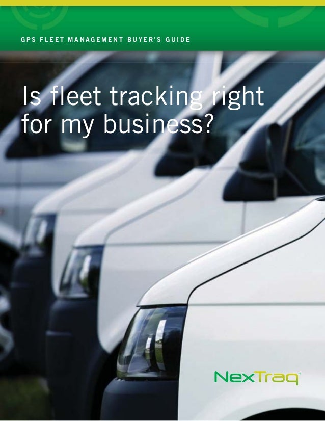 Is fleet tracking rightfor my business?G P S F L E E T M A N A G E M E N T B U Y E R ' S G U I D E