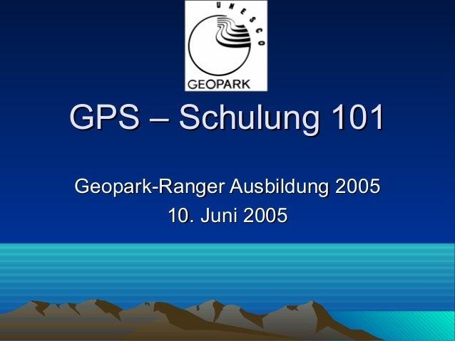 GPS – Schulung 101Geopark-Ranger Ausbildung 2005         10. Juni 2005