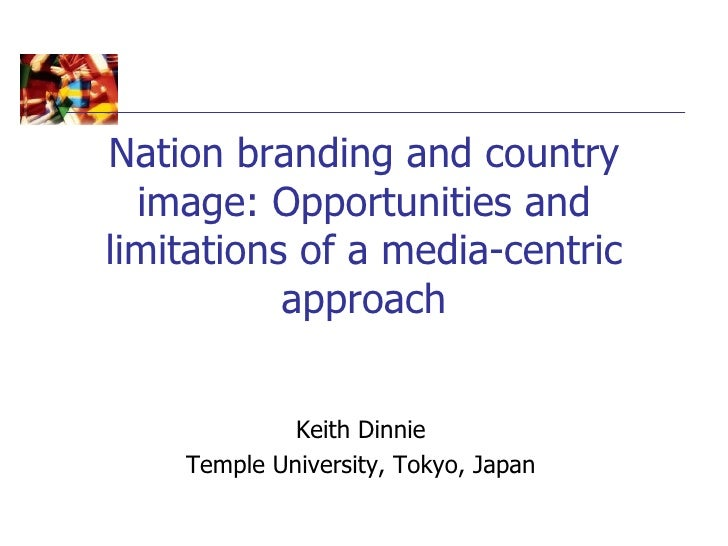 Nation branding and country  image: Opportunities andlimitations of a media-centric           approach             Keith D...