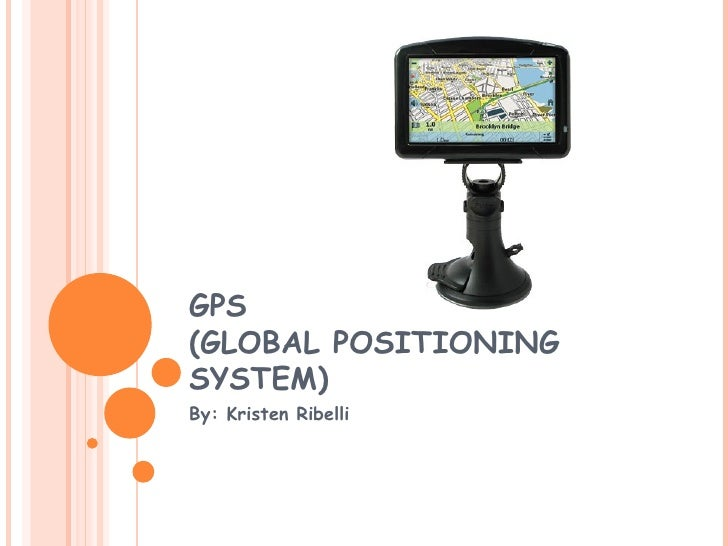 GPS (GLOBAL POSITIONING SYSTEM) By: Kristen Ribelli