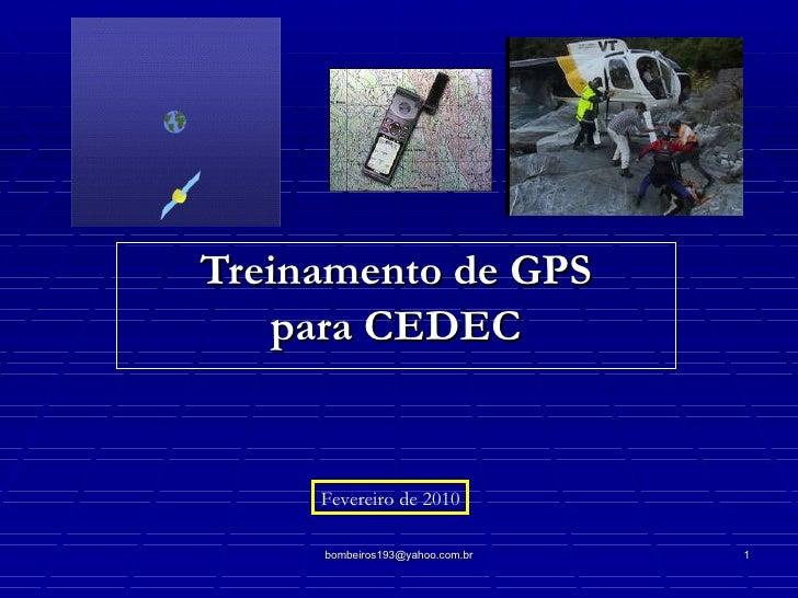 Treinamento de GPS para CEDEC [email_address] Fevereiro de 2010