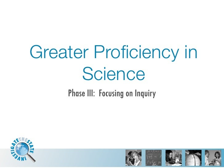 Greater Proficiency in       Science     Phase III: Focusing on Inquiry