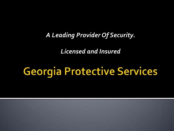 Georgia Protective Services<br />A Leading Provider Of Security.<br />Licensed and Insured<br />