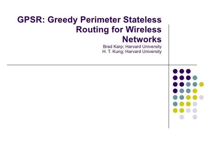 GPSR: Greedy Perimeter Stateless Routing for Wireless Networks Brad Karp; Harvard University H. T. Kung; Harvard University