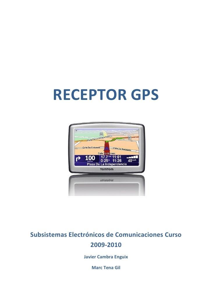 RECEPTOR GPSSubsistemas Electrónicos de Comunicaciones Curso                   2009-2010                 Javier Cambra Eng...