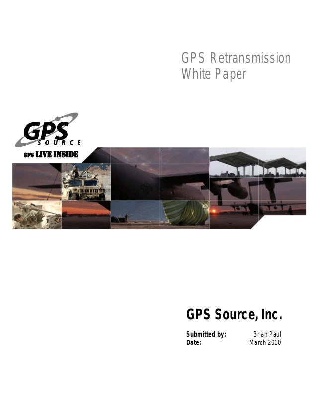GPS Source, Inc. Submitted by: Date: Brian Paul March 2010 GPS Retransmission White Paper