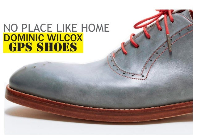 NO PLACE LIKE HOME DOMINIC WILCOX  GPS SHOES