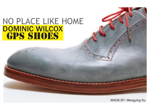 NO PLACE LIKE HOME DOMINIC WILCOX  GPS SHOES  MADE BY: Mengying Xu