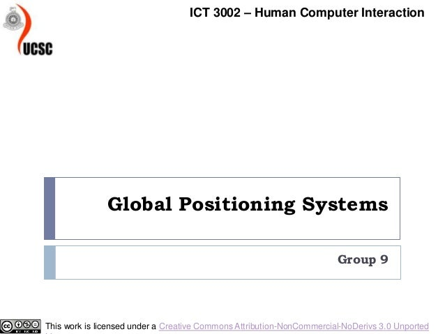 Global Positioning SystemsGroup 9ICT 3002 – Human Computer InteractionThis work is licensed under a Creative Commons Attri...