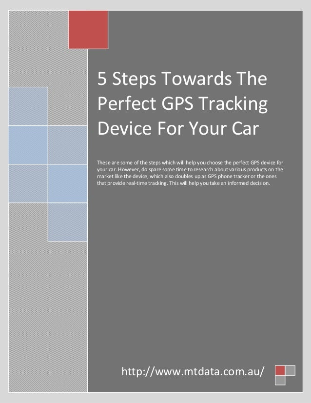5 Steps Towards The Perfect GPS Tracking Device For Your Car These are some of the steps which will help you choose the pe...