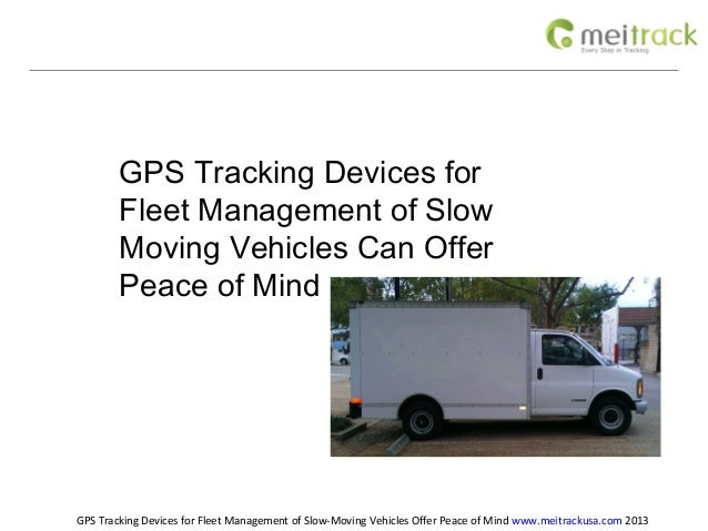 GPS Tracking Devices for        Fleet Management of Slow        Moving Vehicles Can Offer        Peace of MindGPS Tracking...