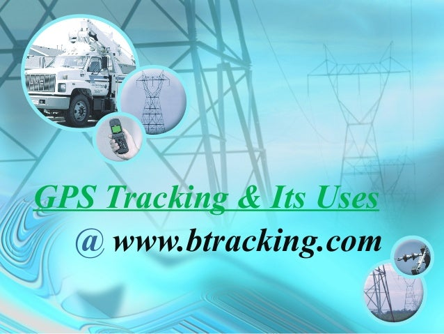 GPS Tracking & Its Uses @ www.btracking.com