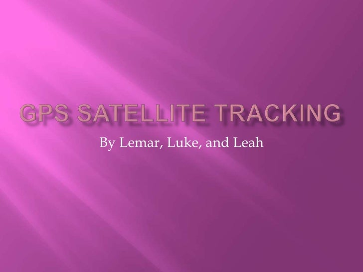 GPS Satellite tracking<br />By Lemar, Luke, and Leah<br />