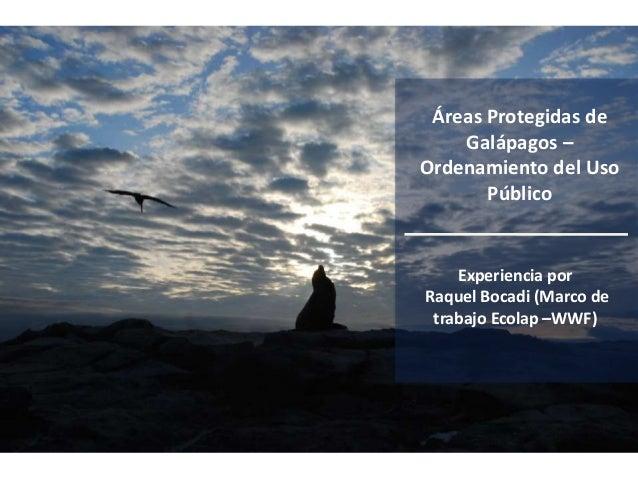 Áreas Protegidas de Galápagos – Ordenamiento del Uso Público Experiencia por Raquel Bocadi (Marco de trabajo Ecolap –WWF)