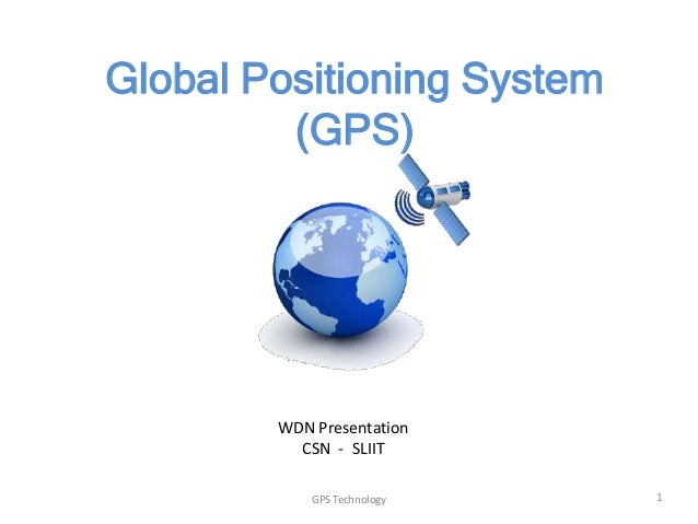 Global Positioning System (GPS)  WDN Presentation CSN - SLIIT GPS Technology  1