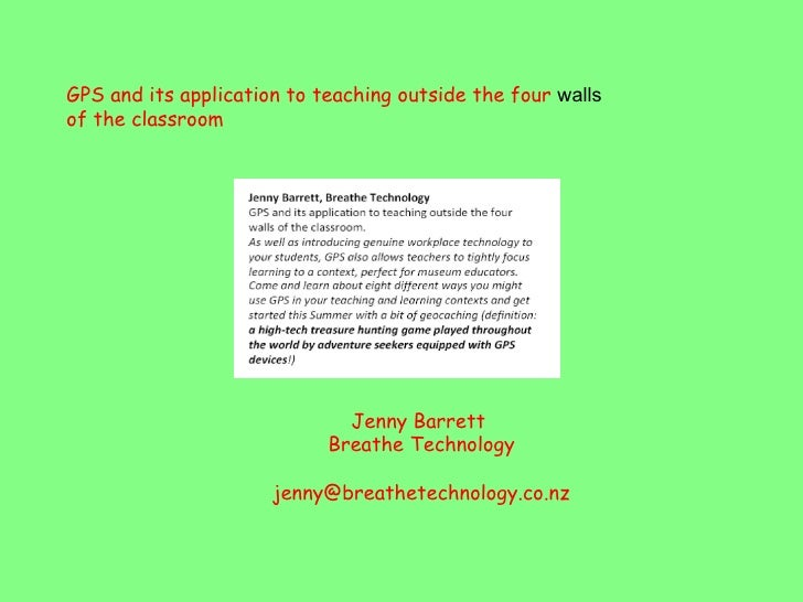 GPS and its application to teaching outside the four  walls  of the classroom Jenny Barrett  Breathe Technology [email_add...