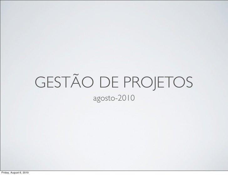 GESTÃO DE PROJETOS                                agosto-2010     Friday, August 6, 2010