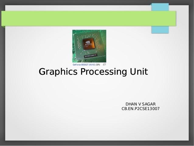 Graphics Processing Unit  DHAN V SAGAR CB.EN.P2CSE13007