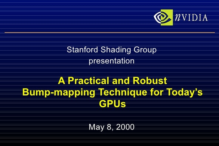 A Practical and Robust Bump-mapping Technique for Today's GPUs Stanford Shading Group presentation May 8, 2000