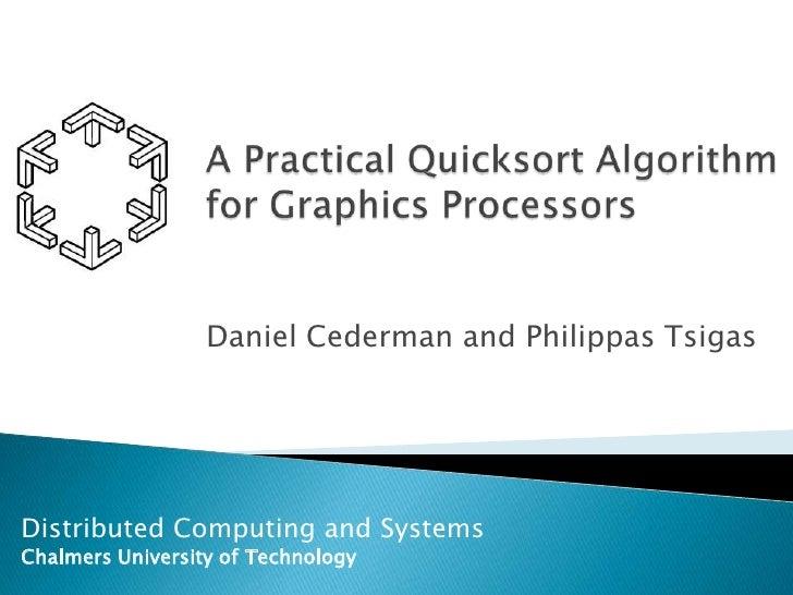A Practical Quicksort Algorithmfor Graphics Processors<br />Daniel Cederman and Philippas Tsigas<br />Distributed Computin...